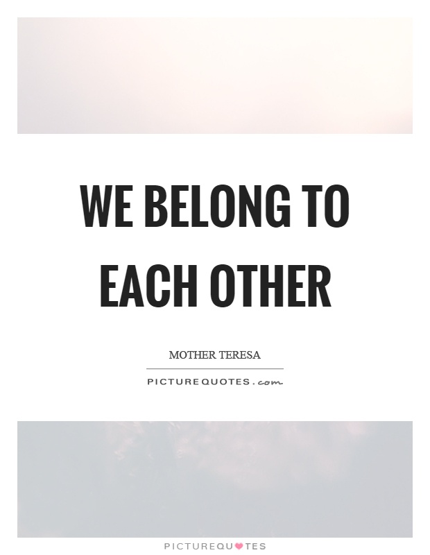 We belong to each other Picture Quote #1