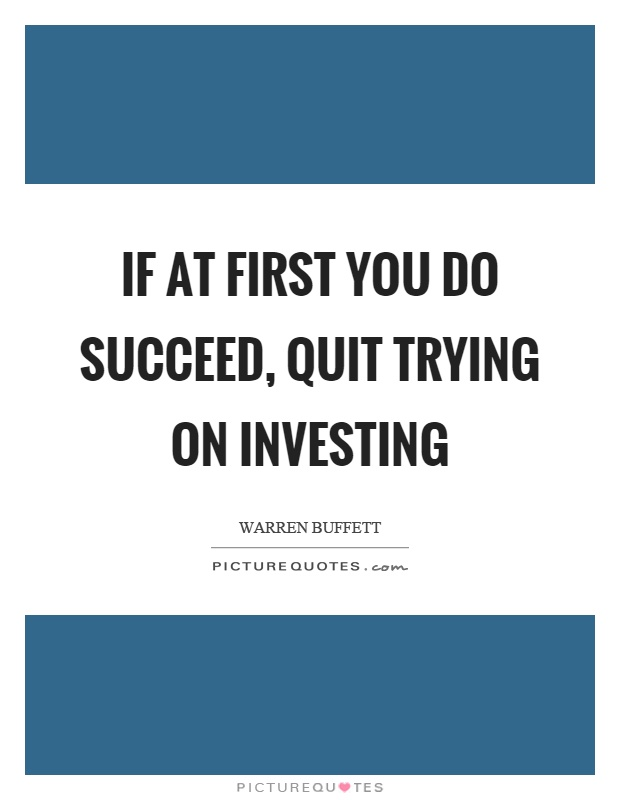 If at first you do succeed, quit trying on investing Picture Quote #1