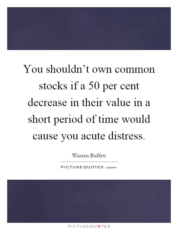 Common Short Quotes Mesmerizing You Shouldn't Own Common Stocks If A 50 Per Cent Decrease In