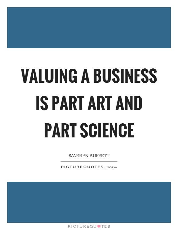 Valuing a business is part art and part science Picture Quote #1