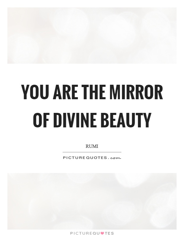 You are the mirror of divine beauty Picture Quote #1