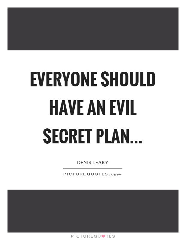 Everyone should have an evil secret plan Picture Quote #1