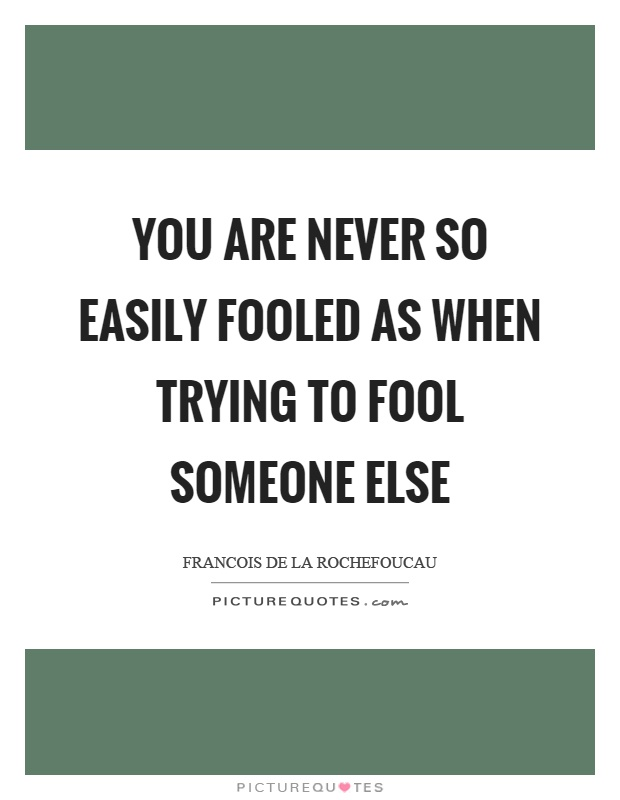 You are never so easily fooled as when trying to fool someone else Picture Quote #1