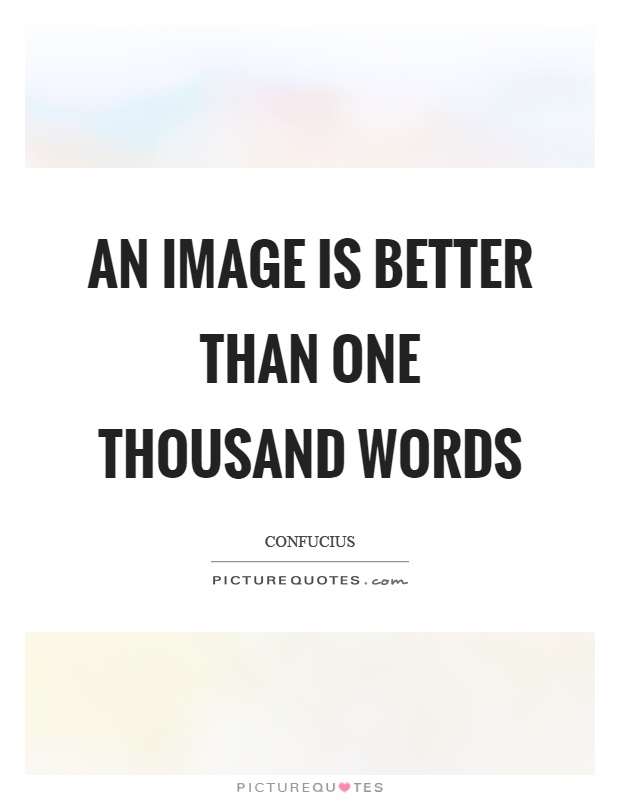 An image is better than one thousand words Picture Quote #1