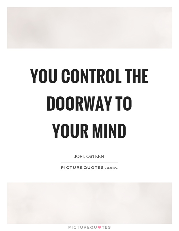 You control the doorway to your mind Picture Quote #1