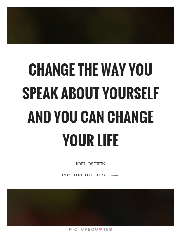 Change the way you speak about yourself and you can change your life Picture Quote #1