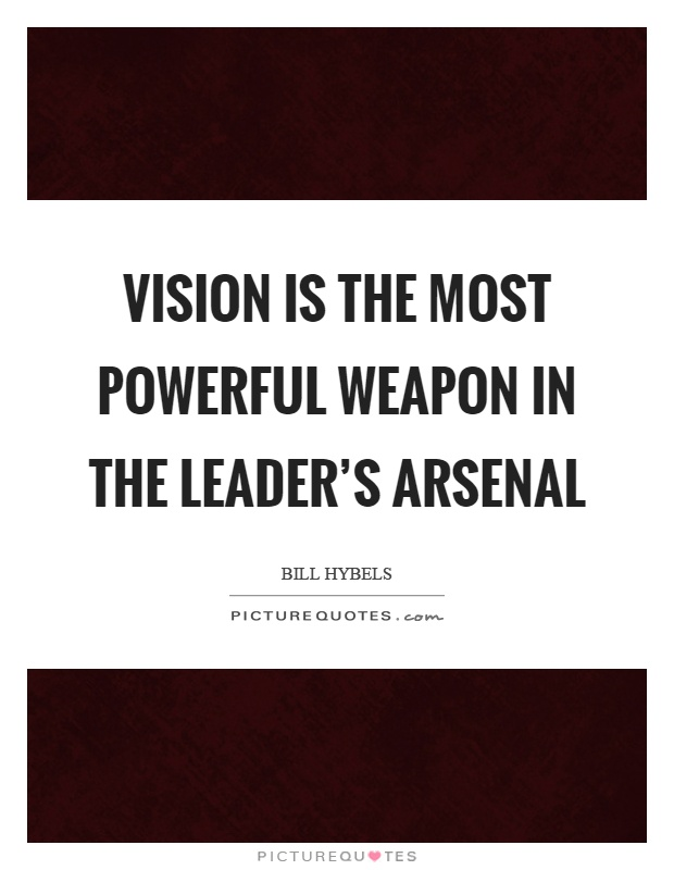 Vision is the most powerful weapon in the leader's arsenal Picture Quote #1
