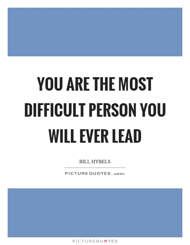 You are the most difficult person you will ever lead Picture Quote #1