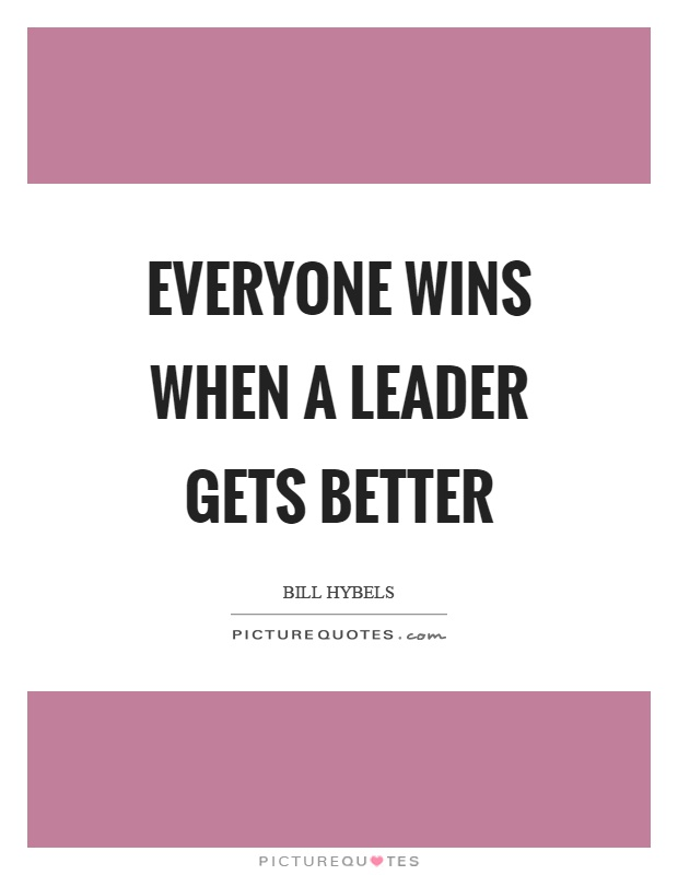 Everyone wins when a leader gets better Picture Quote #1
