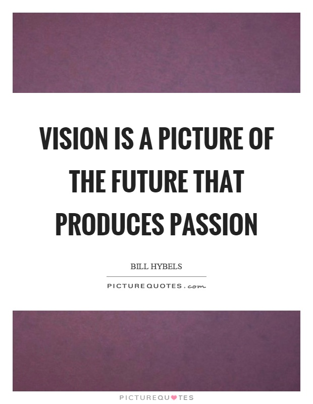 Vision is a picture of the future that produces passion Picture Quote #1