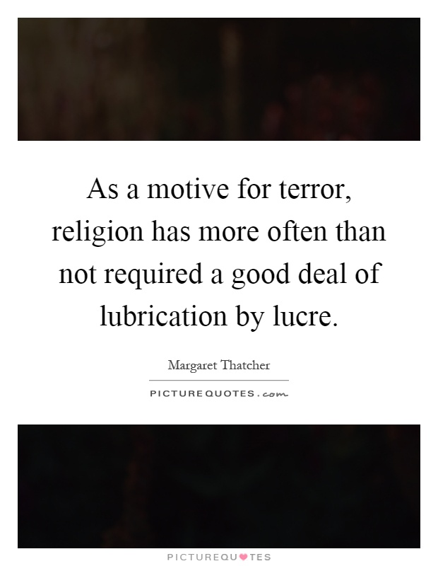 As a motive for terror, religion has more often than not required a good deal of lubrication by lucre Picture Quote #1