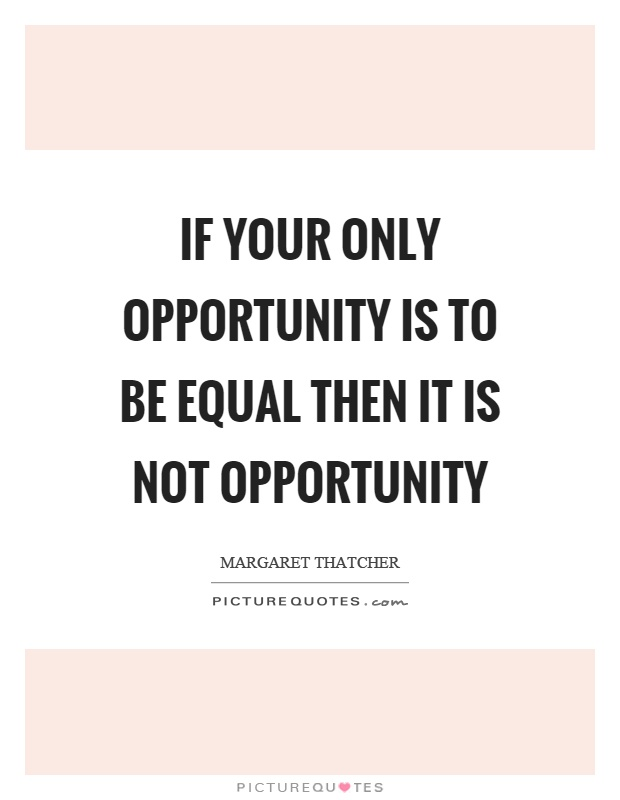 If your only opportunity is to be equal then it is not opportunity Picture Quote #1