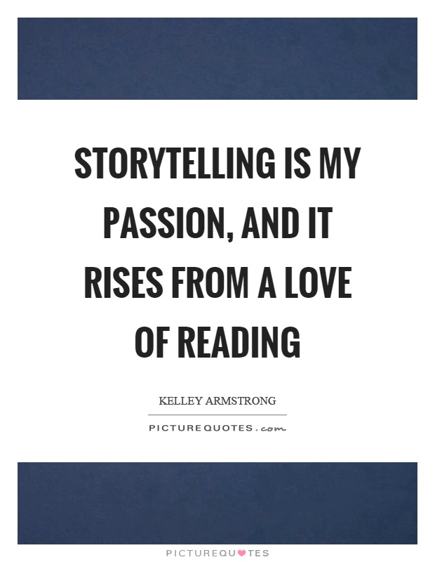 Storytelling is my passion, and it rises from a love of reading Picture Quote #1