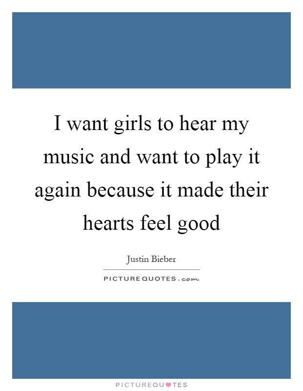 I want girls to hear my music and want to play it again because it made their hearts feel good Picture Quote #1