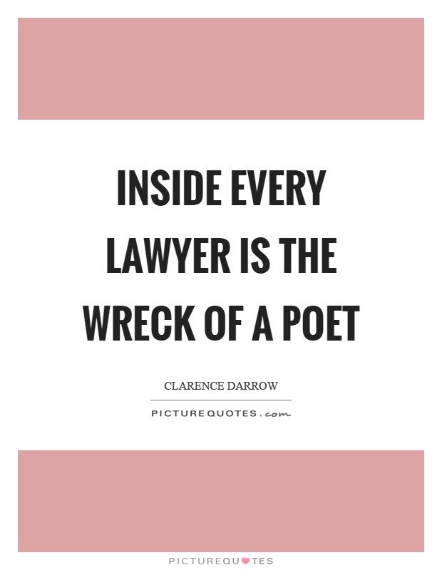 Inside every lawyer is the wreck of a poet Picture Quote #1