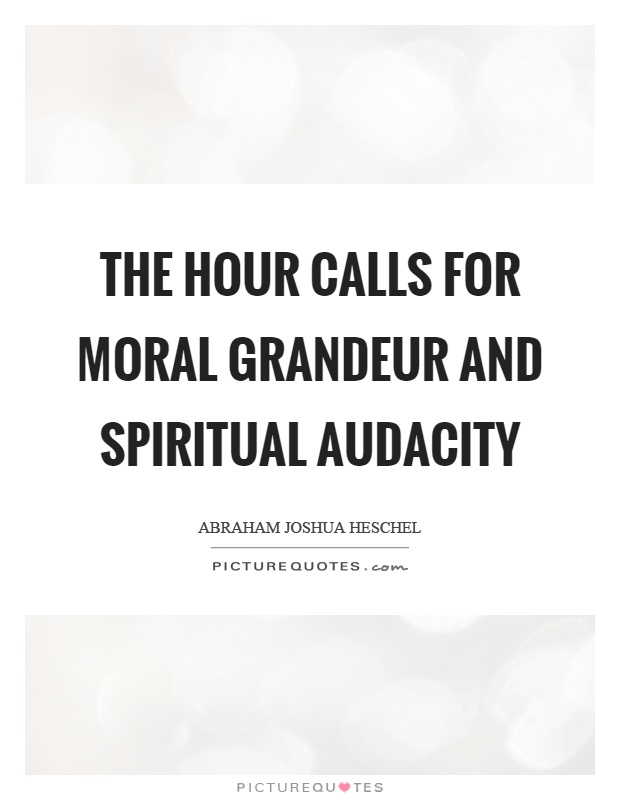 The hour calls for moral grandeur and spiritual audacity Picture Quote #1