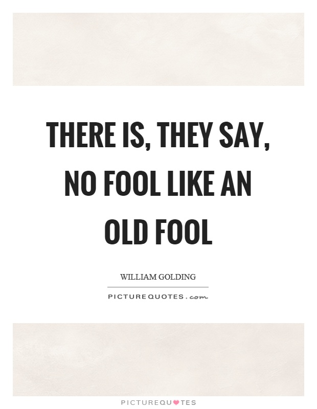 There is, they say, no fool like an old fool Picture Quote #1