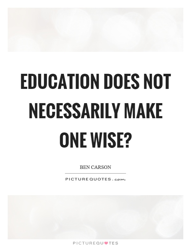 Education does not necessarily make one wise? Picture Quote #1