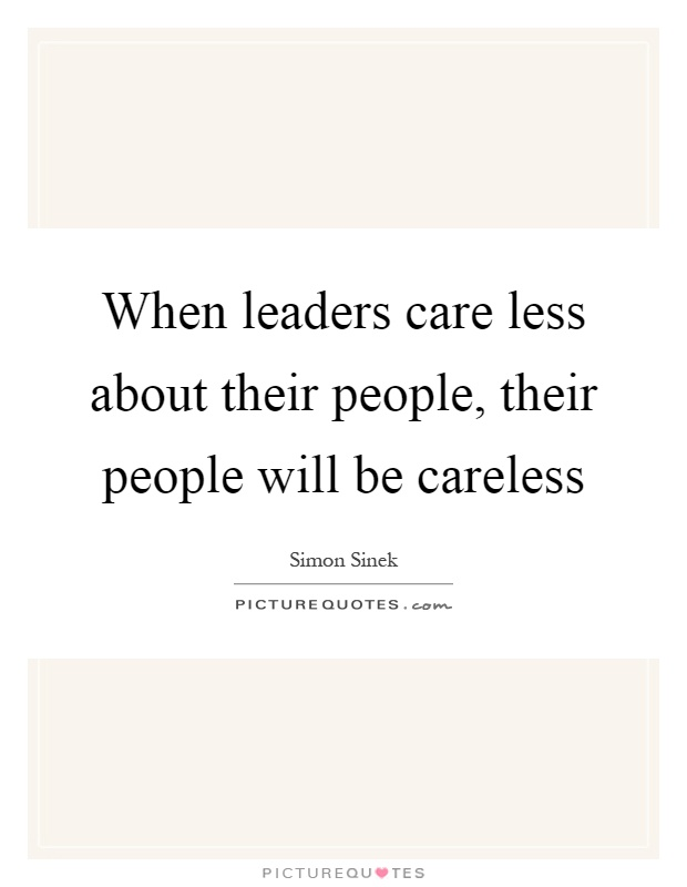 When leaders care less about their people, their people will be careless Picture Quote #1