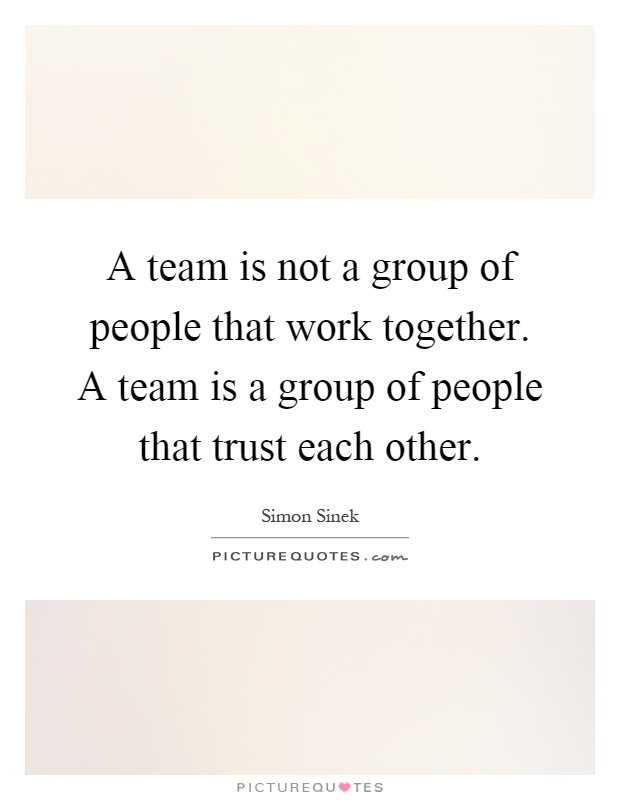 A team is not a group of people that work together. A team is a group of people that trust each other Picture Quote #1