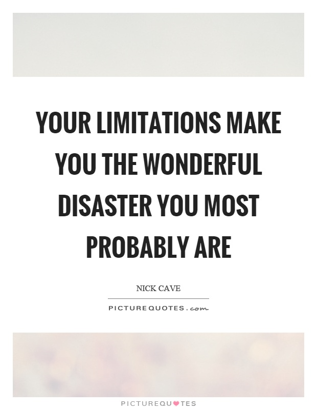 Your limitations make you the wonderful disaster you most probably are Picture Quote #1