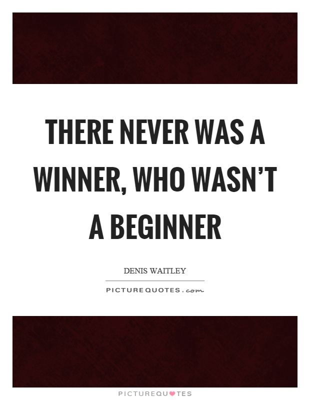 There never was a winner, who wasn't a beginner Picture Quote #1