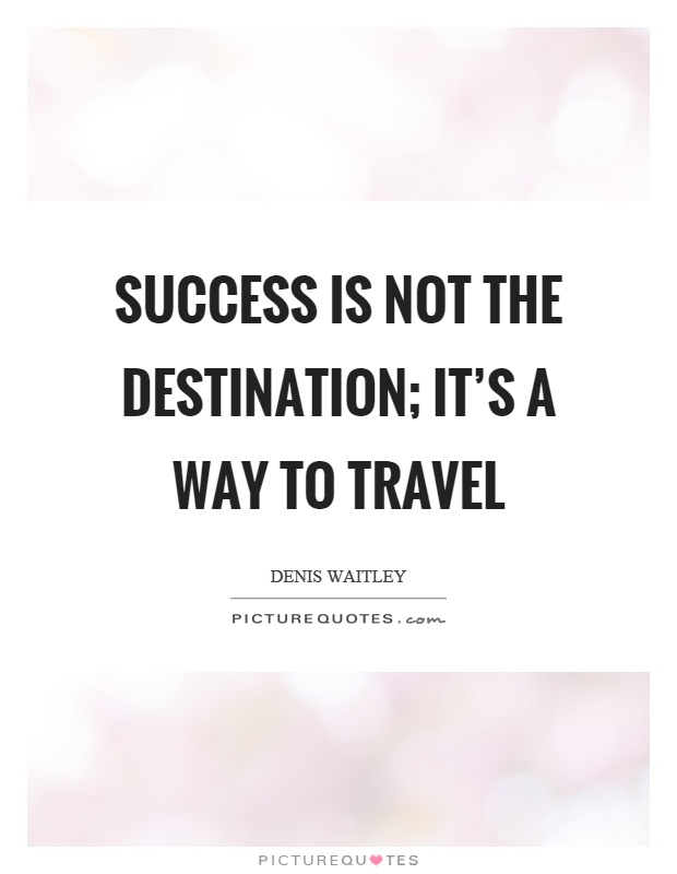 Success Is Not The Destination Its A Way To Travel Picture Quotes