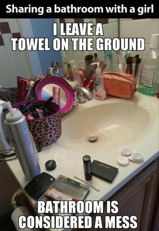Sharing a bathroom with a girl. I leave a towel on the ground. Bathroom is considered a mess Picture Quote #1