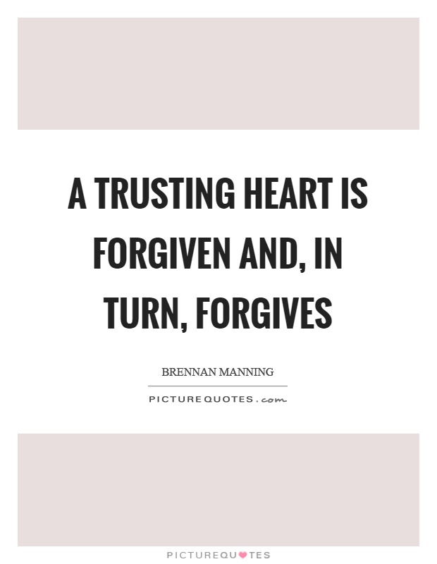 A trusting heart is forgiven and, in turn, forgives Picture Quote #1