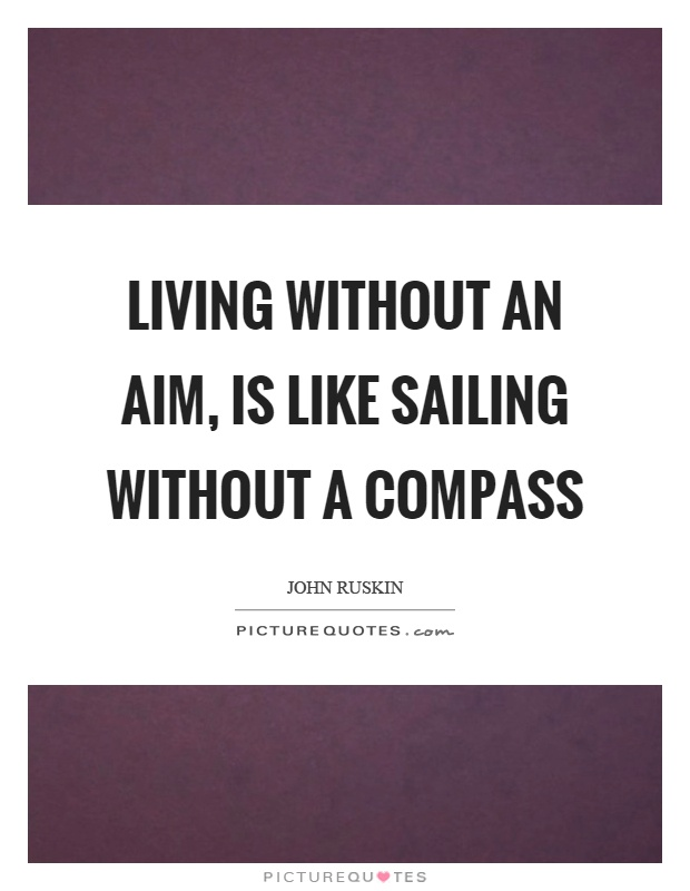 Living without an aim, is like sailing without a compass Picture Quote #1