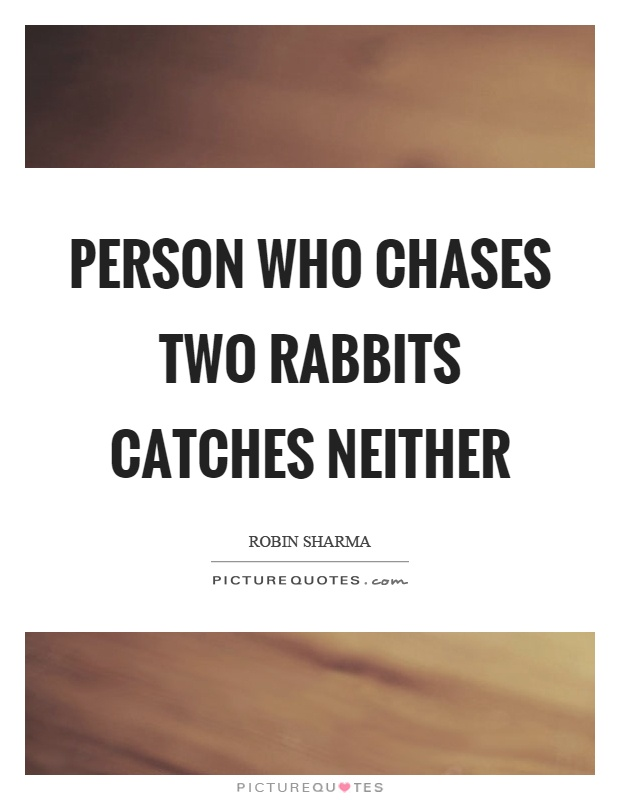 Person who chases two rabbits catches neither Picture Quote #1