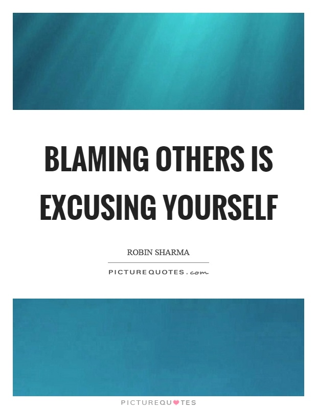 Blaming others is excusing yourself Picture Quote #1