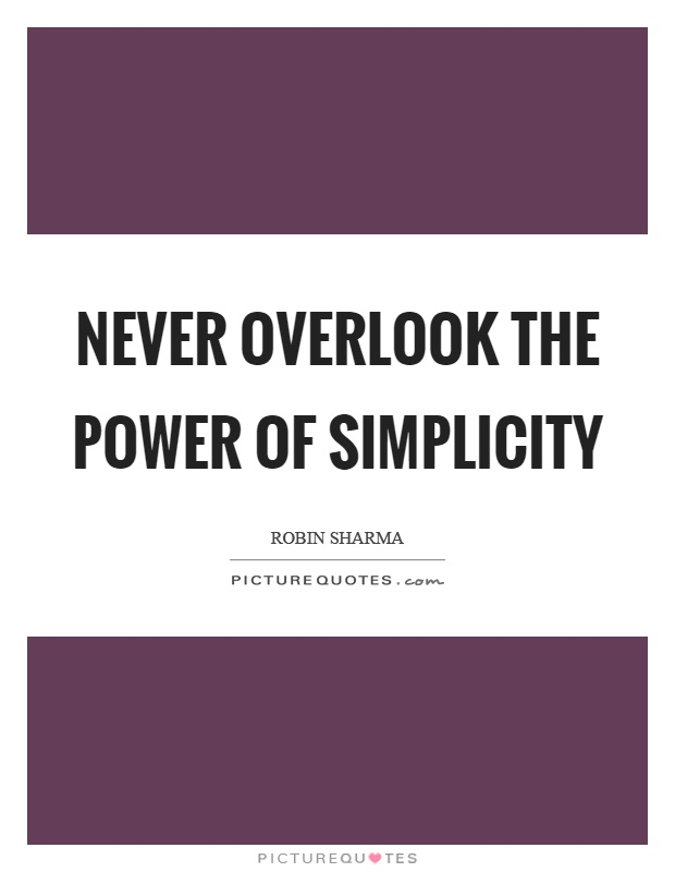 Never overlook the power of simplicity Picture Quote #1