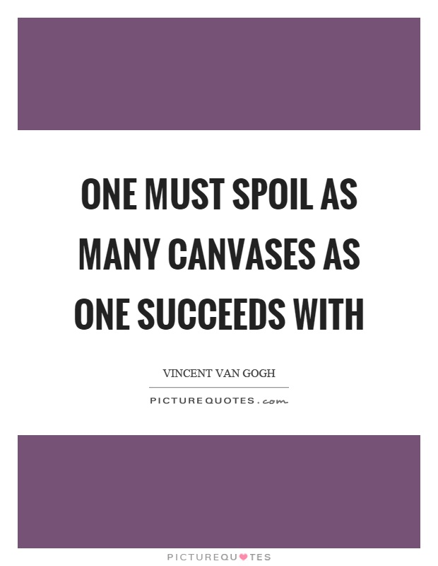 One must spoil as many canvases as one succeeds with Picture Quote #1