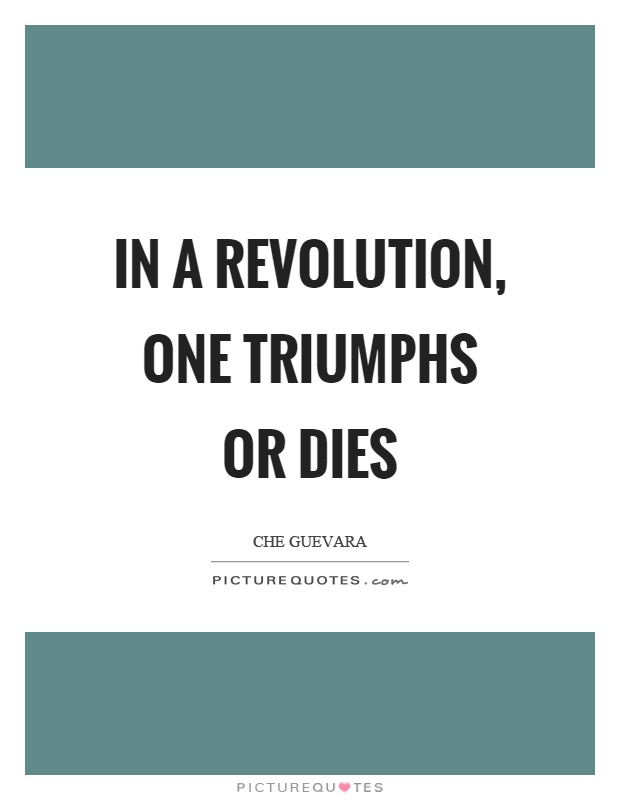 In a revolution, one triumphs or dies Picture Quote #1