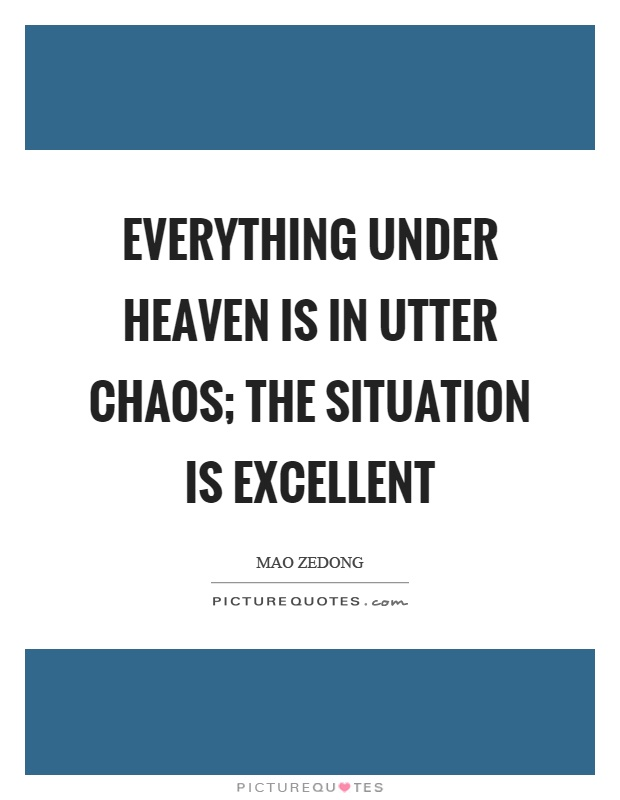 Everything under heaven is in utter chaos; the situation is excellent Picture Quote #1