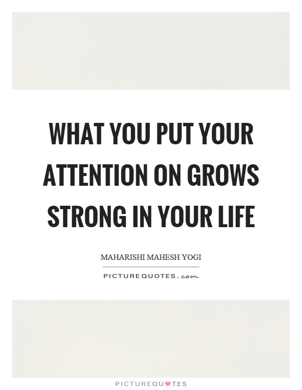 What you put your attention on grows strong in your life Picture Quote #1