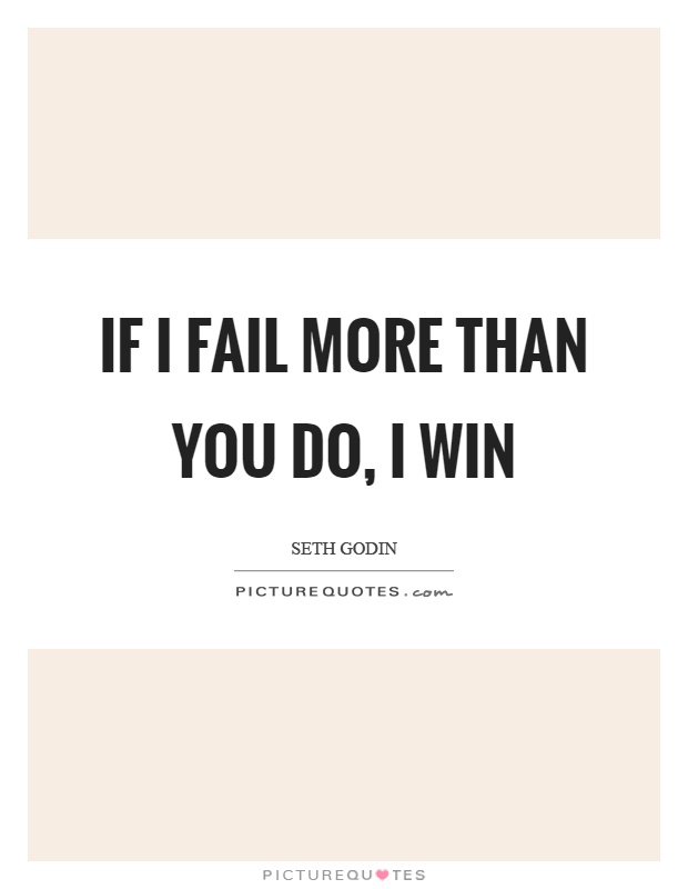 If I fail more than you do, I win Picture Quote #1