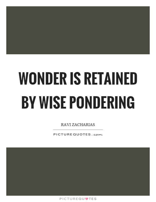 Wonder is retained by wise pondering Picture Quote #1