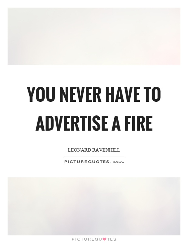 You never have to advertise a fire Picture Quote #1