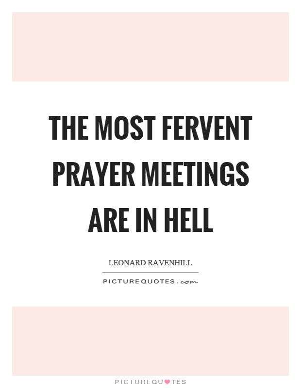 The most fervent prayer meetings are in hell Picture Quote #1