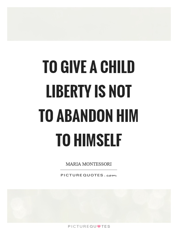 To give a child liberty is not to abandon him to himself Picture Quote #1