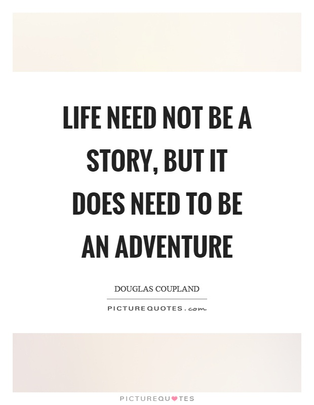 Life need not be a story, but it does need to be an adventure Picture Quote #1