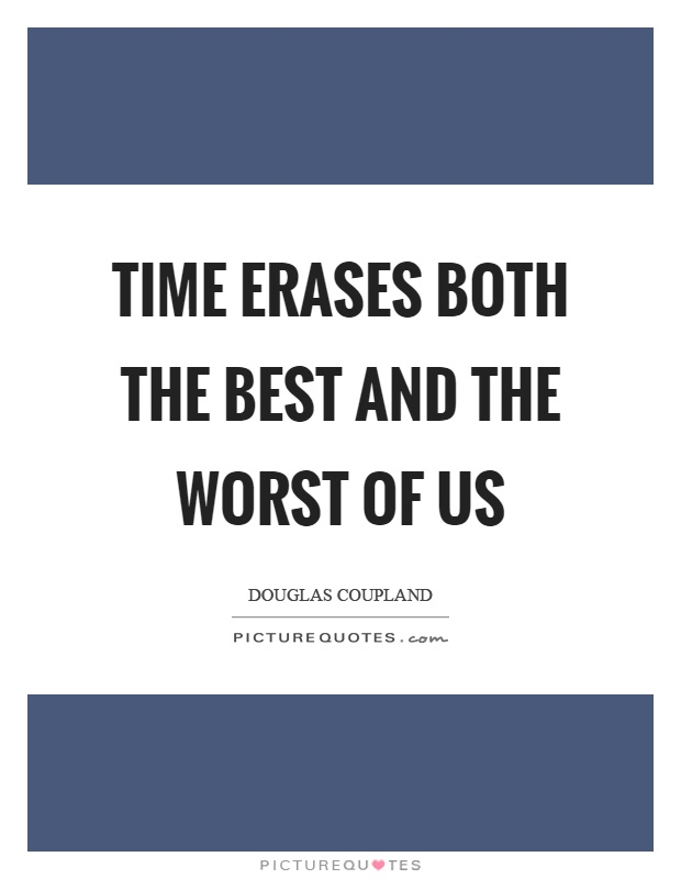Time erases both the best and the worst of us Picture Quote #1