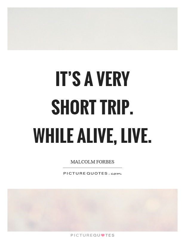Its A Very Short Trip While Alive Live Picture Quote 1