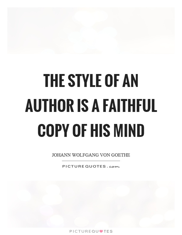 The style of an author is a faithful copy of his mind Picture Quote #1