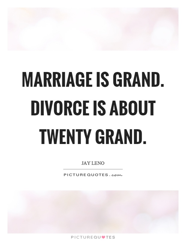 Marriage is grand. Divorce is about twenty grand Picture Quote #1