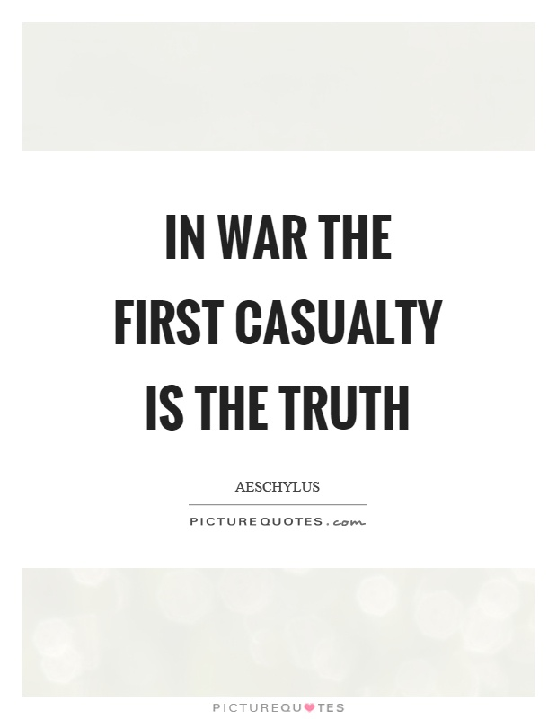In war the first casualty is the truth Picture Quote #1