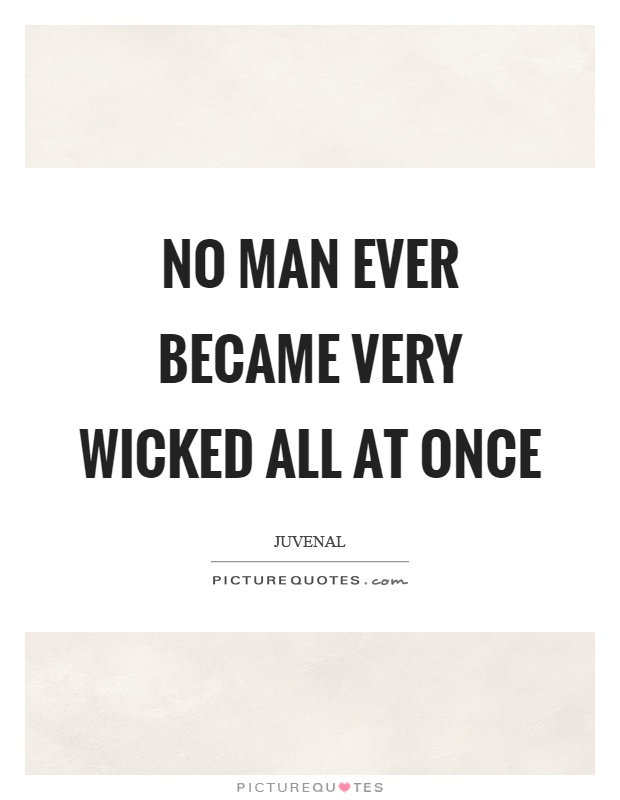 No man ever became very wicked all at once Picture Quote #1