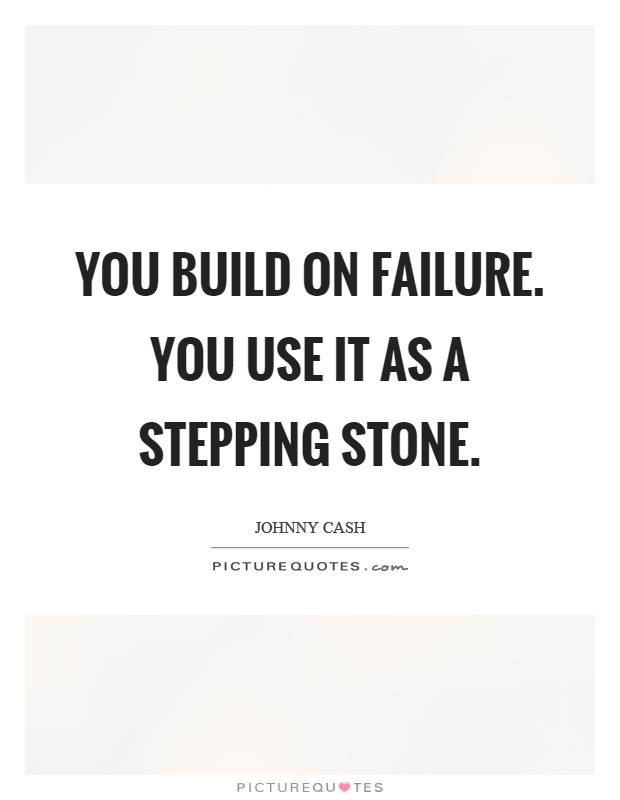 You build on failure. You use it as a stepping stone Picture Quote #1